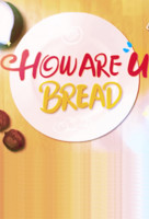 How Are U Bread (How Are You Bread) online sorozat